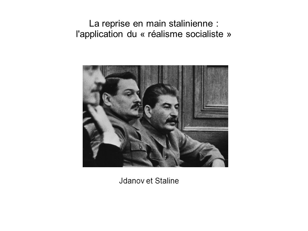 La reprise en main stalinienne : l application du « réalisme socialiste »