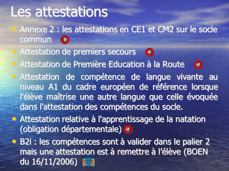 Les attestations Annexe 2 : les attestations en CE1 et CM2 sur le socle commun. Attestation de premiers secours.