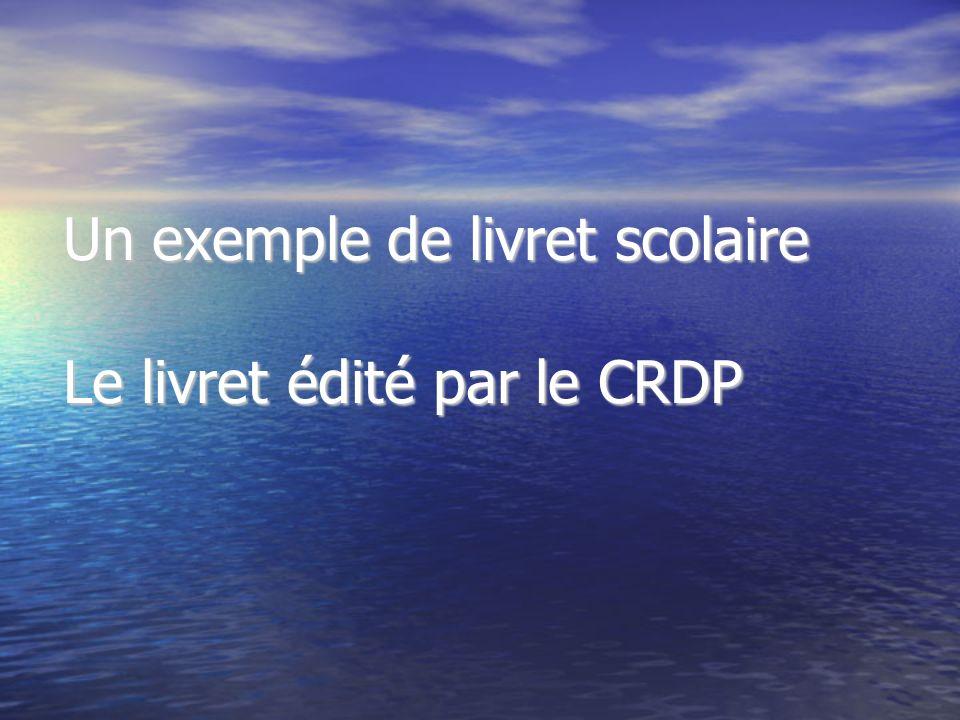 Un exemple de livret scolaire Le livret édité par le CRDP