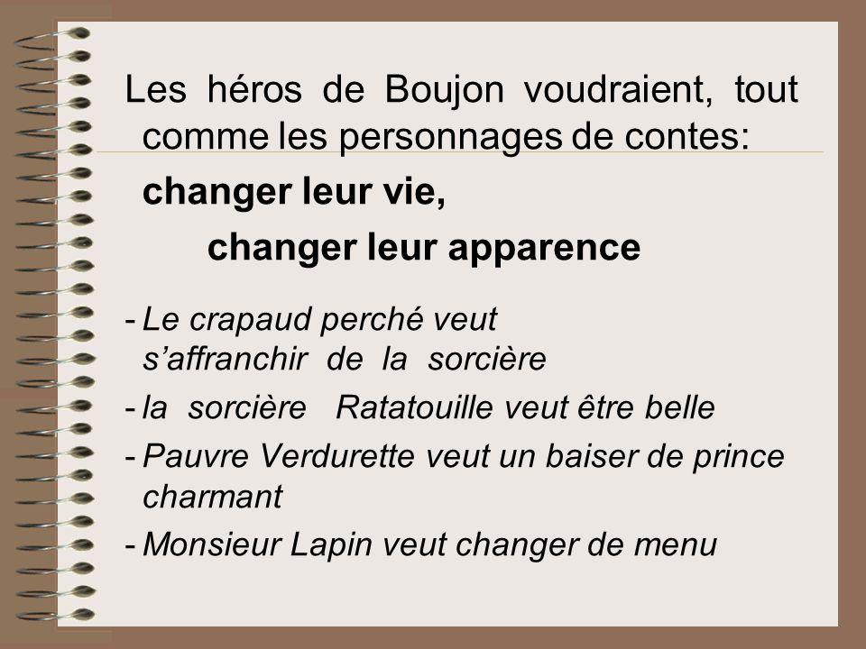 Les héros de Boujon voudraient, tout comme les personnages de contes: