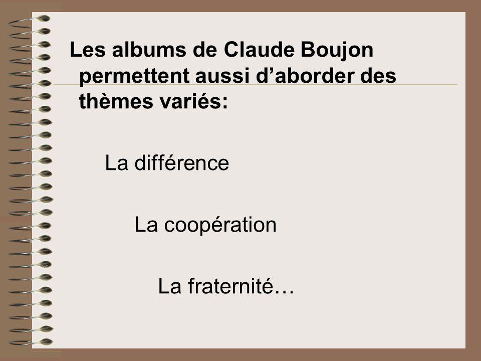 Les albums de Claude Boujon permettent aussi d'aborder des thèmes variés: