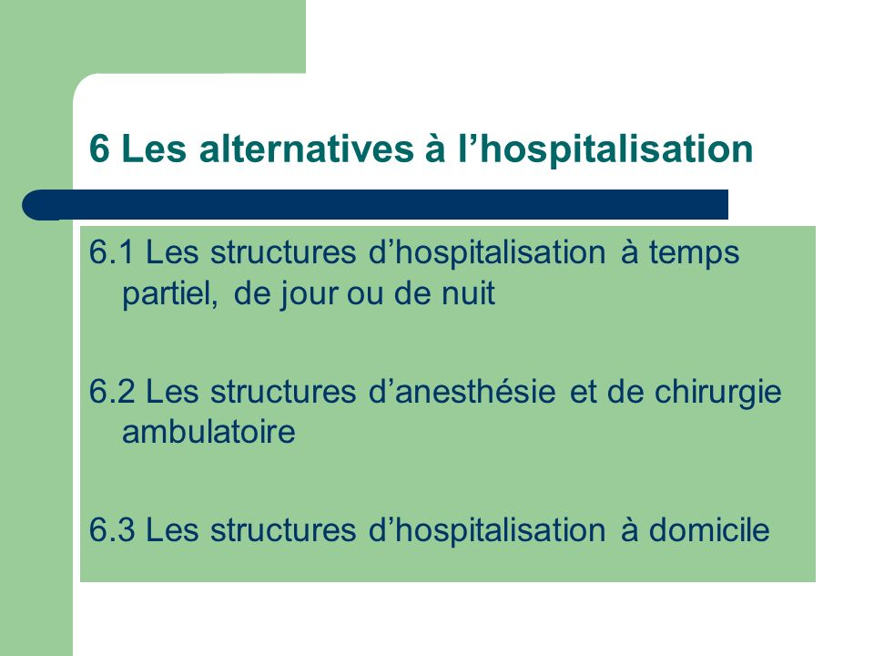 6 Les alternatives à l'hospitalisation
