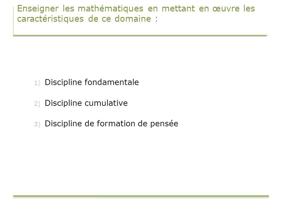 Enseigner les mathématiques en mettant en œuvre les caractéristiques de ce domaine :