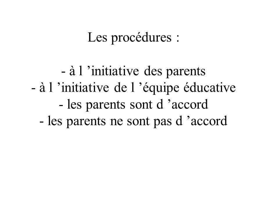 - à l 'initiative des parents - à l 'initiative de l 'équipe éducative