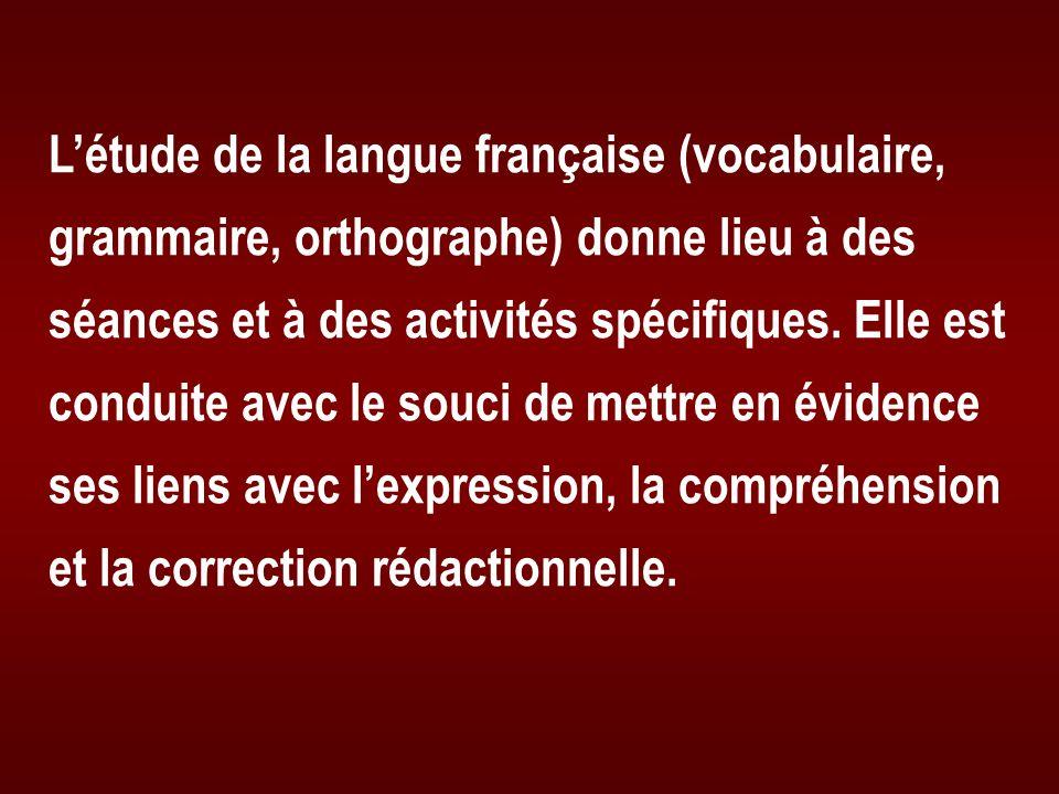 L'étude de la langue française (vocabulaire, grammaire, orthographe) donne lieu à des séances et à des activités spécifiques.