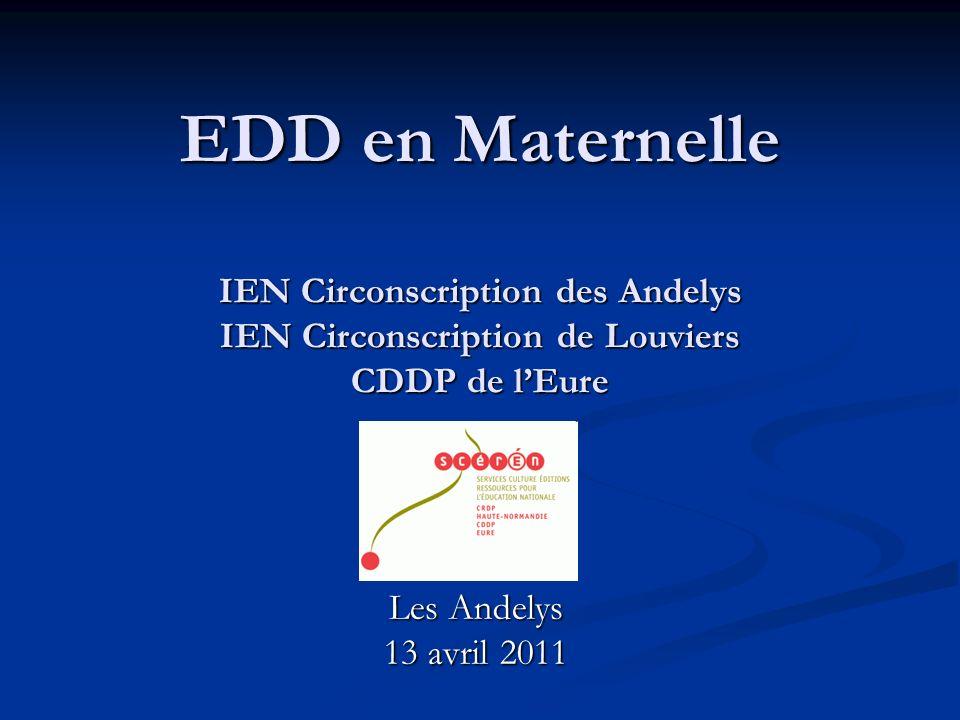 EDD en Maternelle IEN Circonscription des Andelys IEN Circonscription de Louviers CDDP de l'Eure