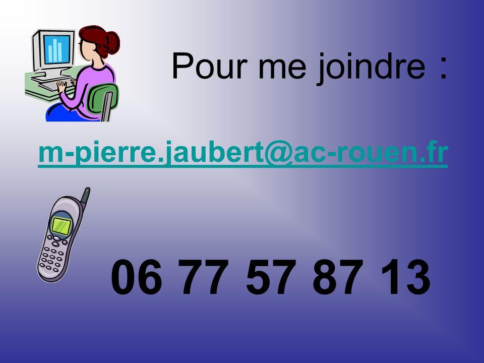 Pour me joindre : m-pierre.jaubert@ac-rouen.fr 06 77 57 87 13