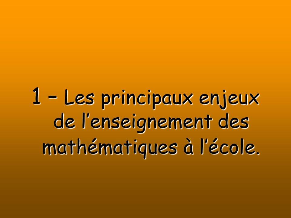 1 – Les principaux enjeux de l'enseignement des mathématiques à l'école.
