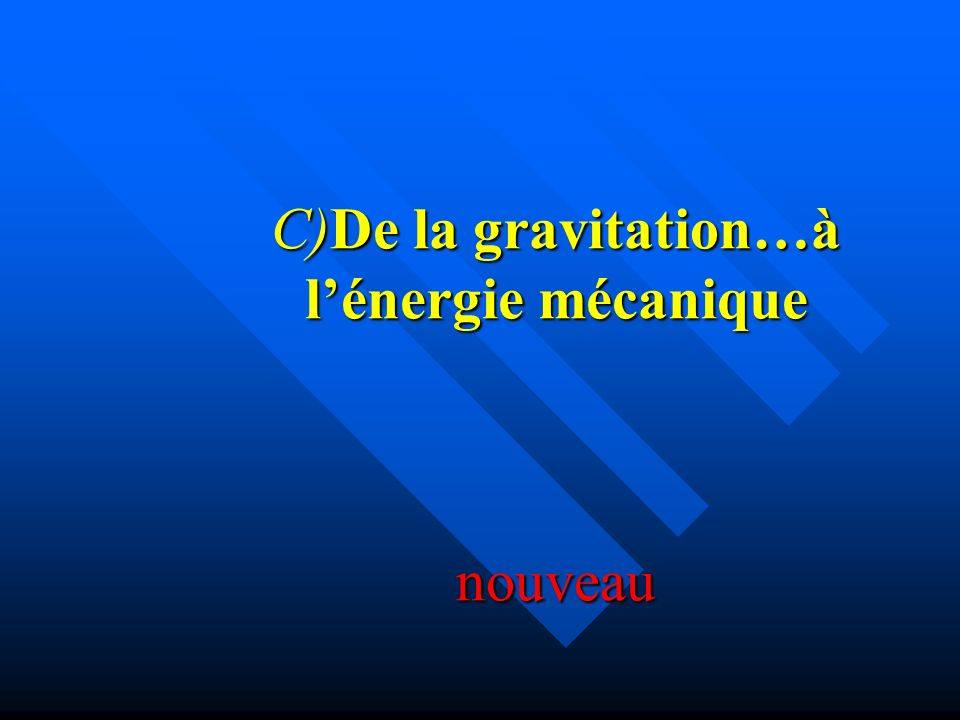 C)De la gravitation…à l'énergie mécanique nouveau