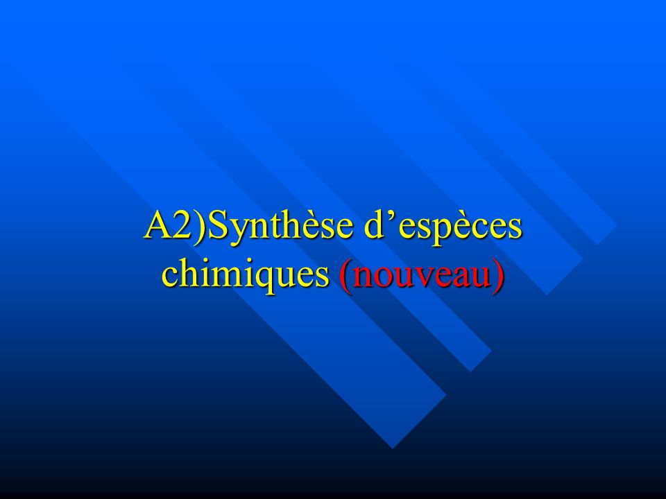 A2)Synthèse d'espèces chimiques (nouveau)