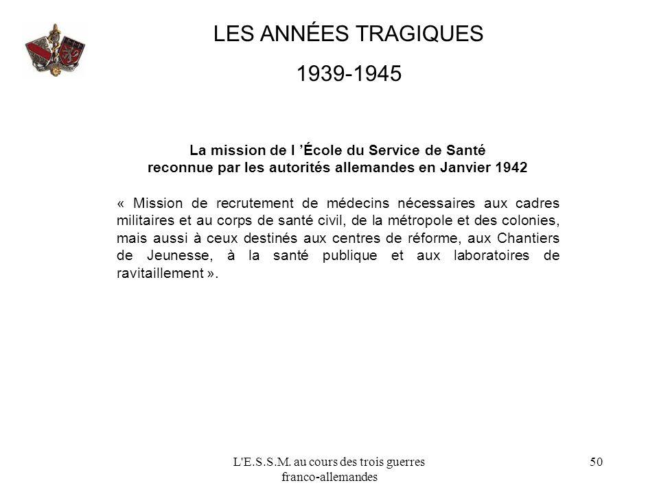 LES ANNÉES TRAGIQUES 1939-1945. La mission de l 'École du Service de Santé. reconnue par les autorités allemandes en Janvier 1942.