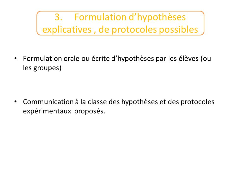 3. Formulation d'hypothèses explicatives , de protocoles possibles