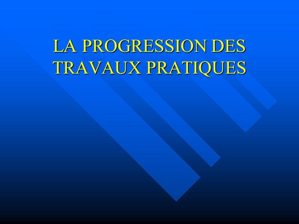 LA PROGRESSION DES TRAVAUX PRATIQUES