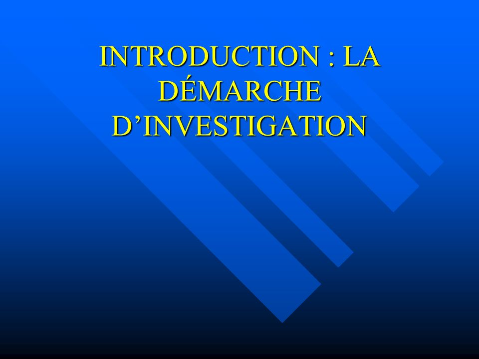 INTRODUCTION : LA DÉMARCHE D'INVESTIGATION