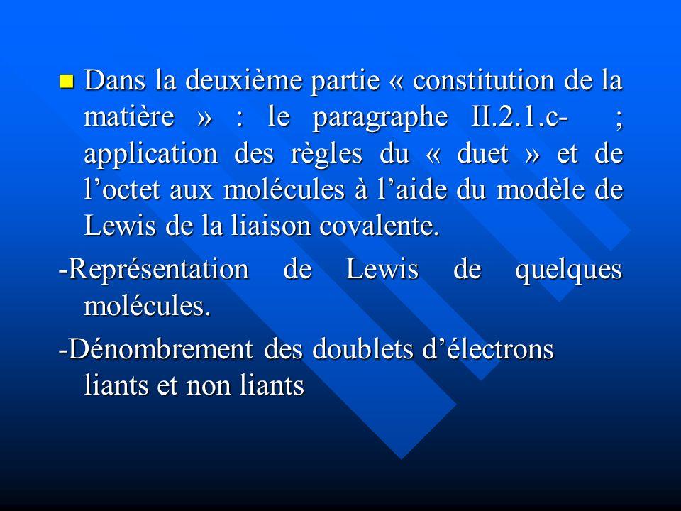 Dans la deuxième partie « constitution de la matière » : le paragraphe II.2.1.c- ; application des règles du « duet » et de l'octet aux molécules à l'aide du modèle de Lewis de la liaison covalente.