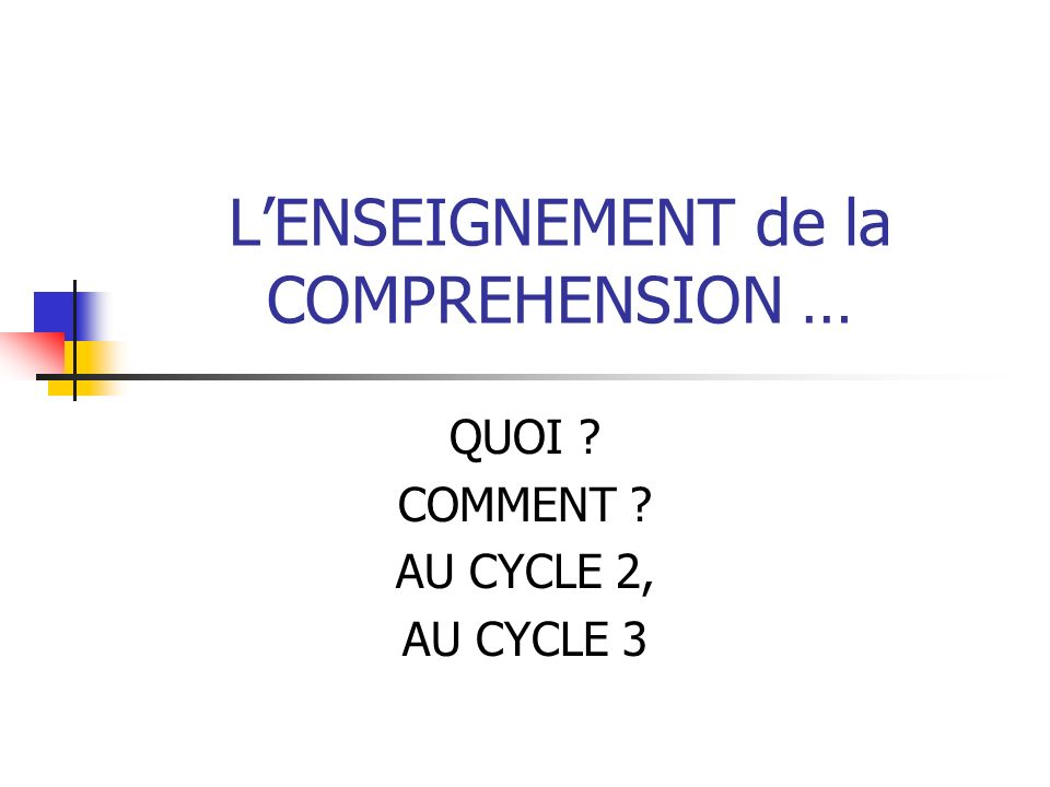 L'ENSEIGNEMENT de la COMPREHENSION …