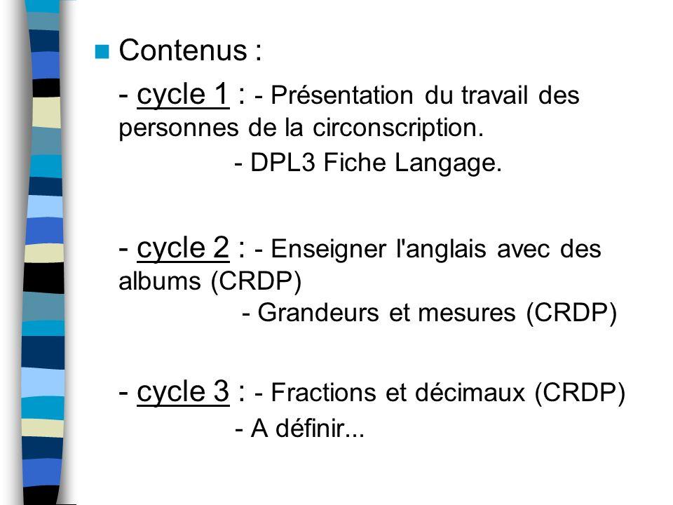 Contenus : - cycle 1 : - Présentation du travail des personnes de la circonscription. - DPL3 Fiche Langage.