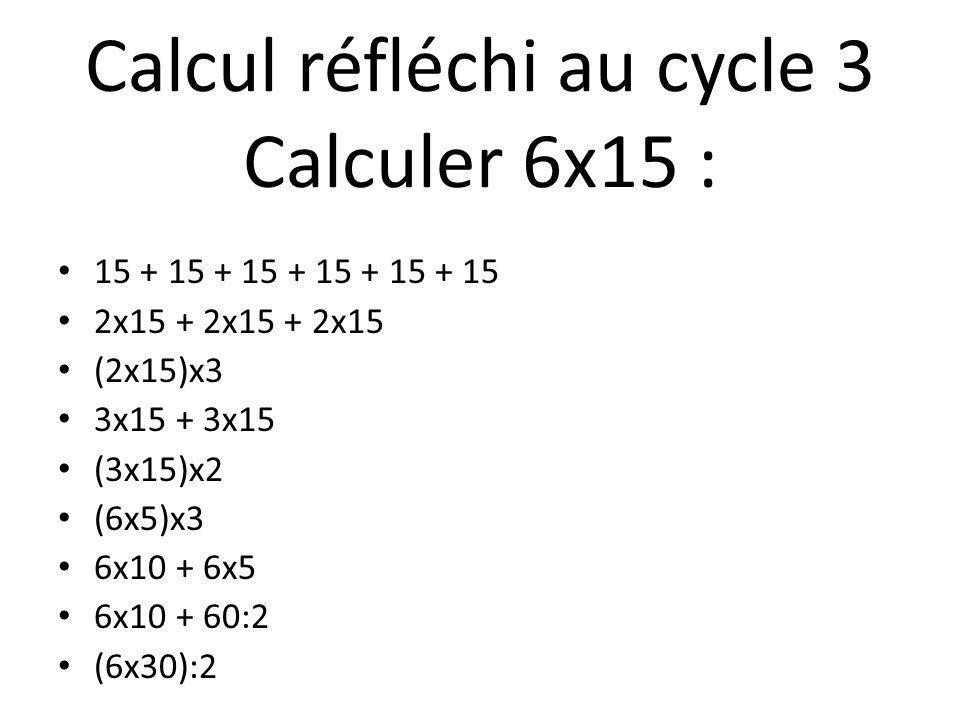Calcul réfléchi au cycle 3 Calculer 6x15 :