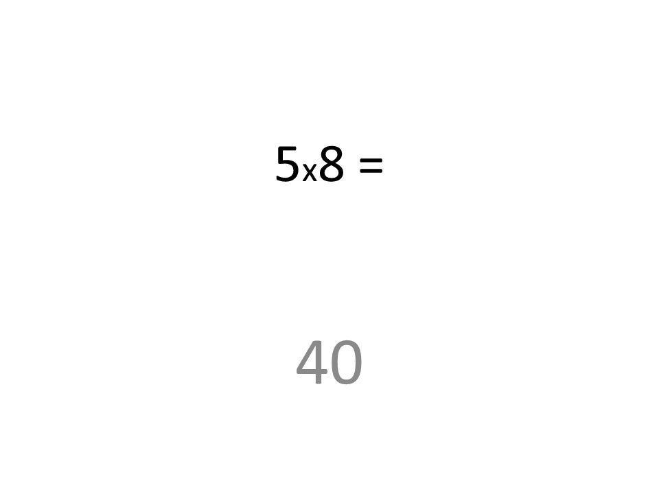 5x8 = 40