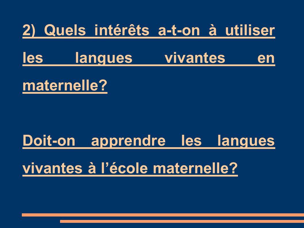 2) Quels intérêts a-t-on à utiliser les langues vivantes en maternelle