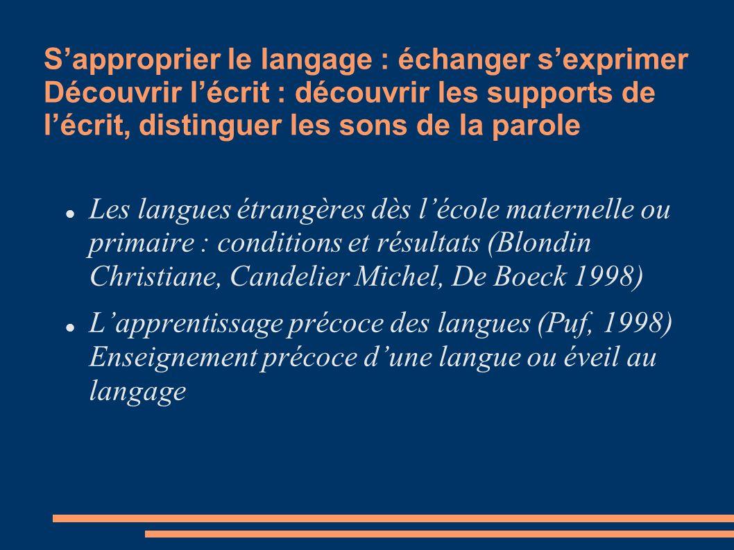 S'approprier le langage : échanger s'exprimer Découvrir l'écrit : découvrir les supports de l'écrit, distinguer les sons de la parole