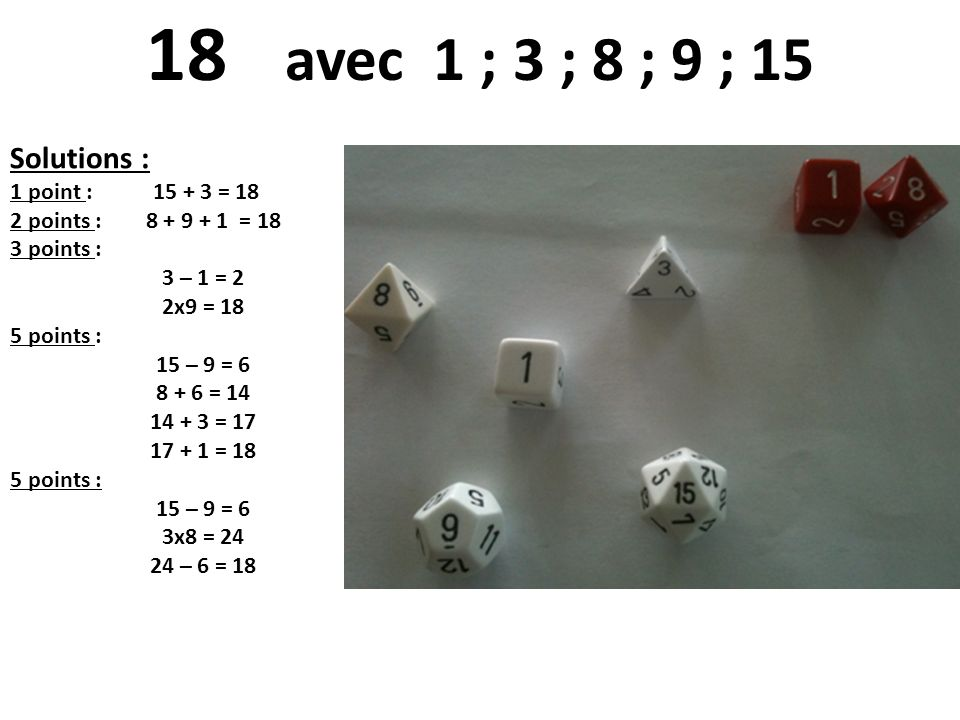 18 avec 1 ; 3 ; 8 ; 9 ; 15 Solutions : 1 point : 15 + 3 = 18