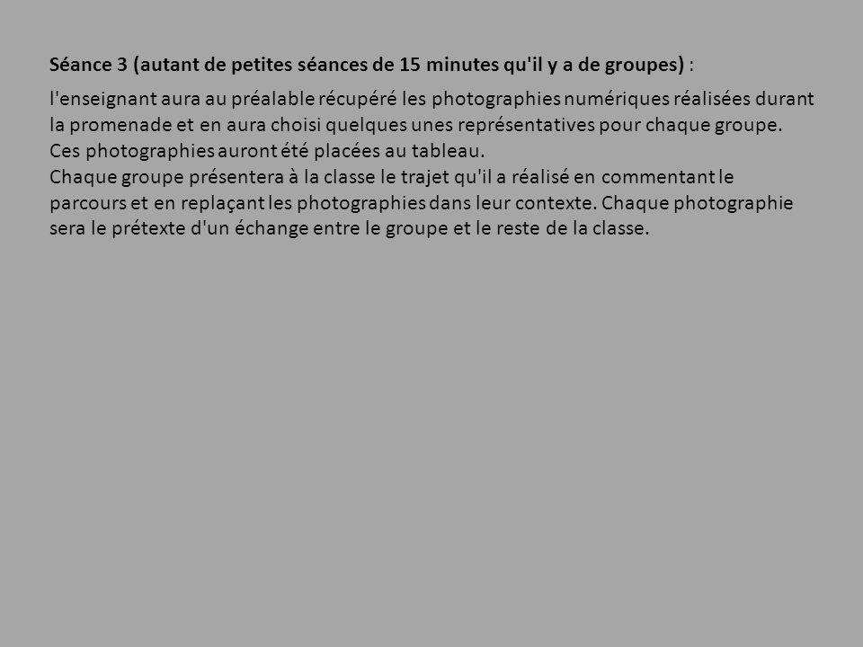 Séance 3 (autant de petites séances de 15 minutes qu il y a de groupes) :