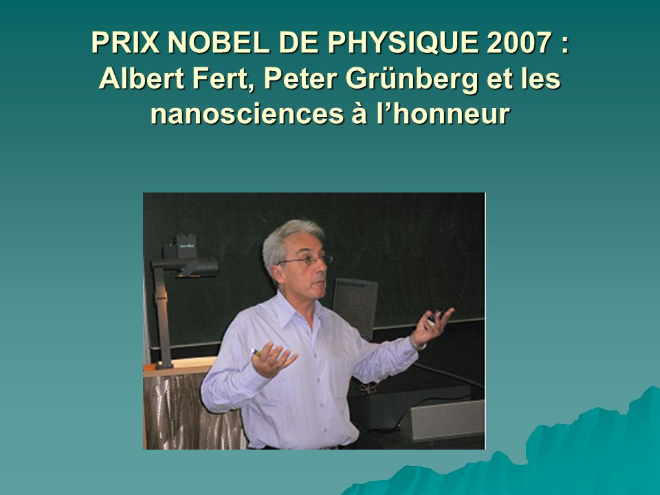 PRIX NOBEL DE PHYSIQUE 2007 : Albert Fert, Peter Grünberg et les nanosciences à l'honneur