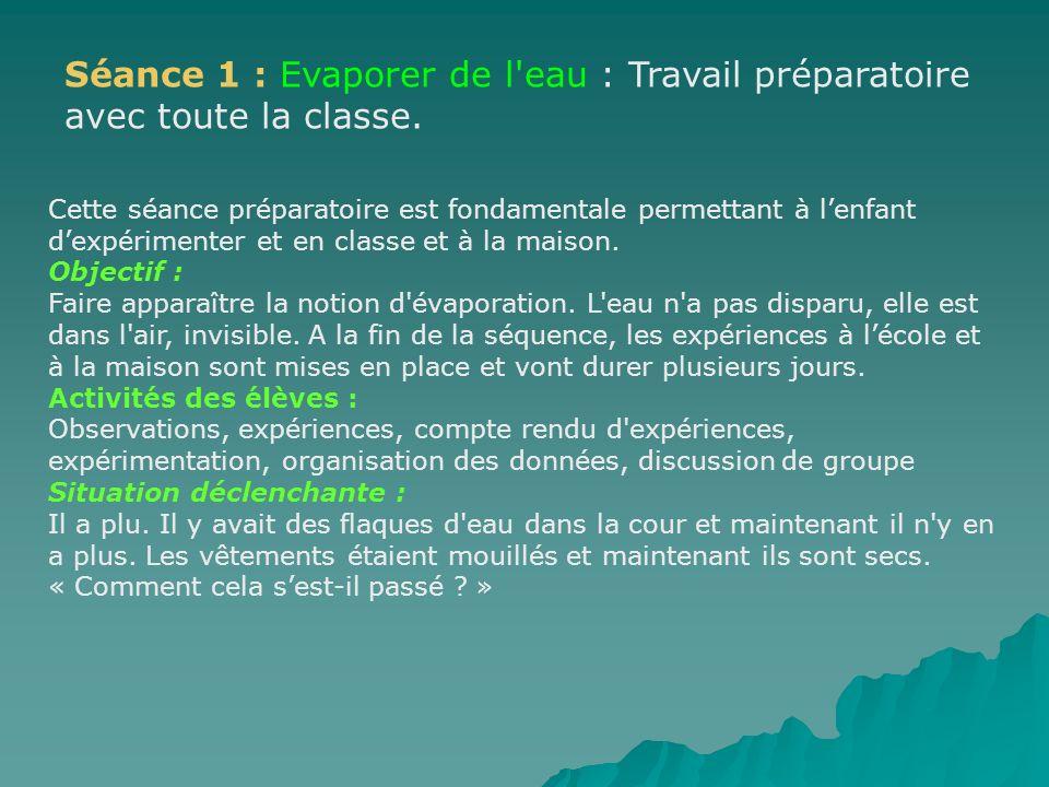 Séance 1 : Evaporer de l eau : Travail préparatoire avec toute la classe.