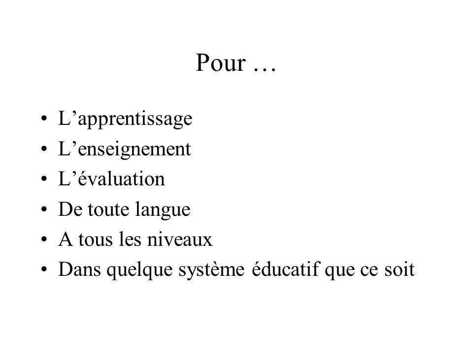 Pour … L'apprentissage L'enseignement L'évaluation De toute langue