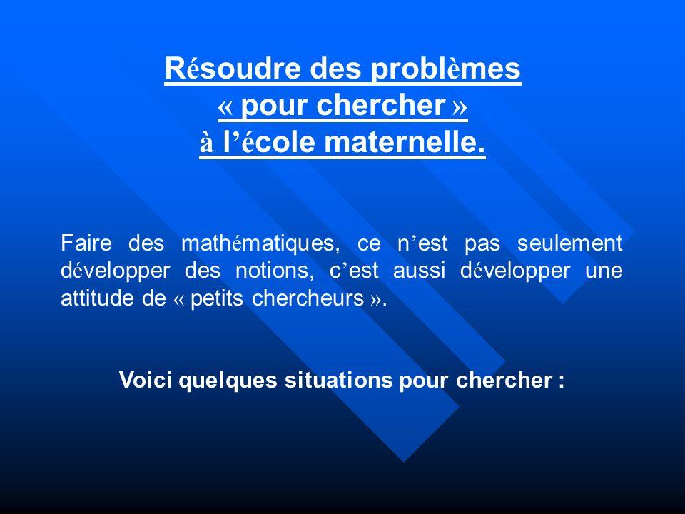 Résoudre des problèmes Voici quelques situations pour chercher :