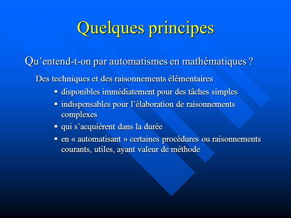 Quelques principes Qu'entend-t-on par automatismes en mathématiques