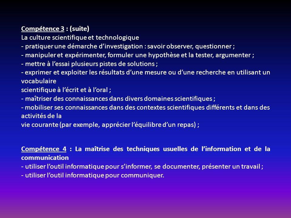 Compétence 3 : (suite) La culture scientifique et technologique. - pratiquer une démarche d'investigation : savoir observer, questionner ;