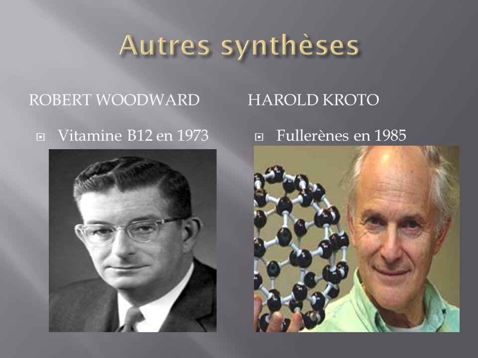 Autres synthèses Robert Woodward Harold kroto Vitamine B12 en 1973