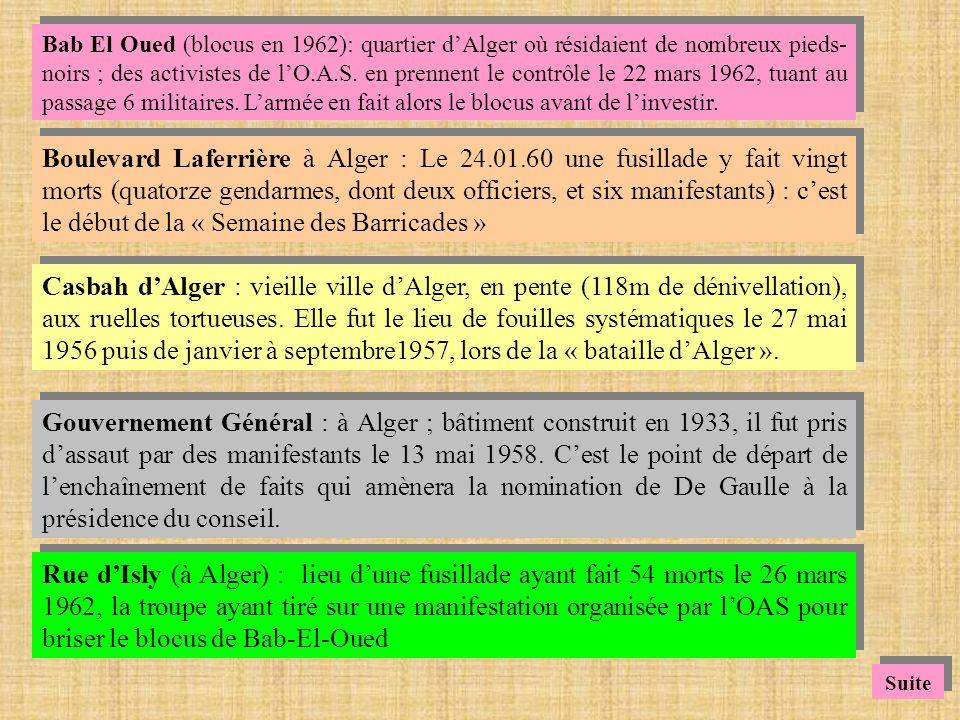 Bab El Oued (blocus en 1962): quartier d'Alger où résidaient de nombreux pieds-noirs ; des activistes de l'O.A.S. en prennent le contrôle le 22 mars 1962, tuant au passage 6 militaires. L'armée en fait alors le blocus avant de l'investir.
