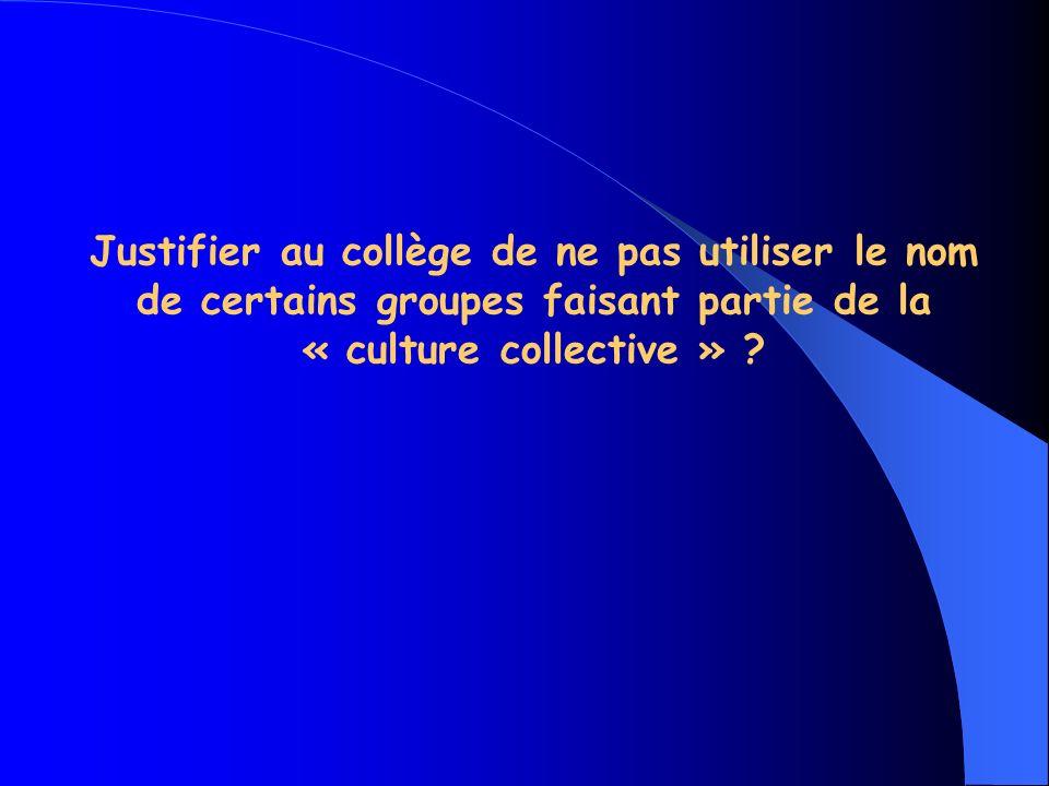 Justifier au collège de ne pas utiliser le nom de certains groupes faisant partie de la « culture collective »