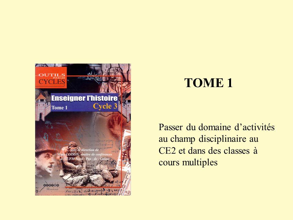 TOME 1 Passer du domaine d'activités au champ disciplinaire au CE2 et dans des classes à cours multiples.