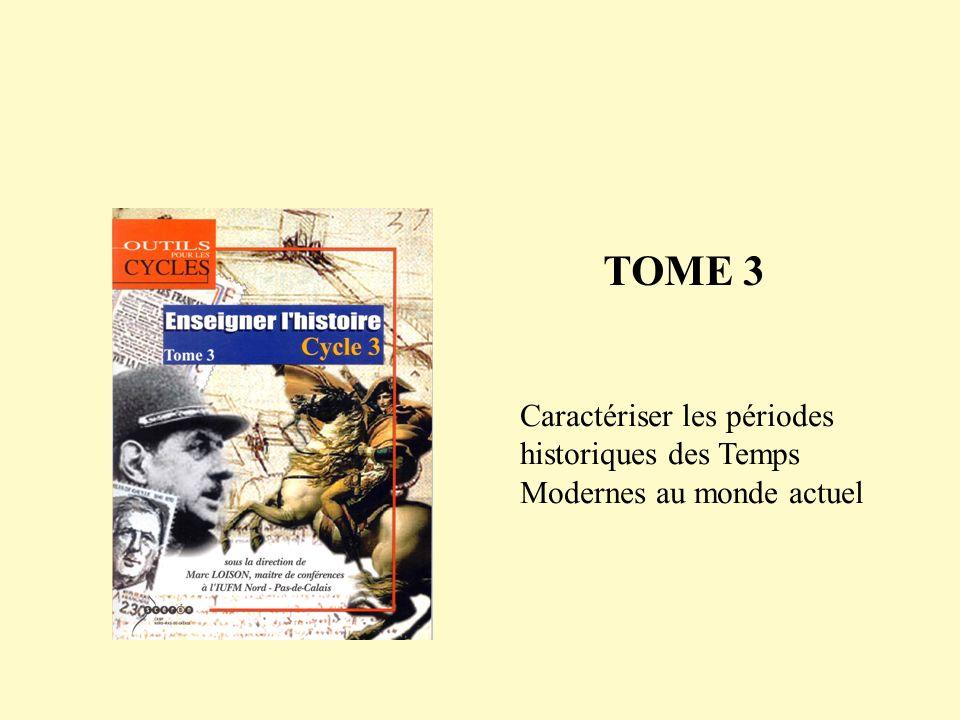 TOME 3 Caractériser les périodes historiques des Temps Modernes au monde actuel