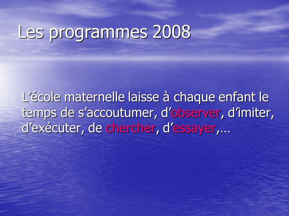 Les programmes 2008L'école maternelle laisse à chaque enfant le temps de s'accoutumer, d'observer, d'imiter, d'exécuter, de chercher, d'essayer,…