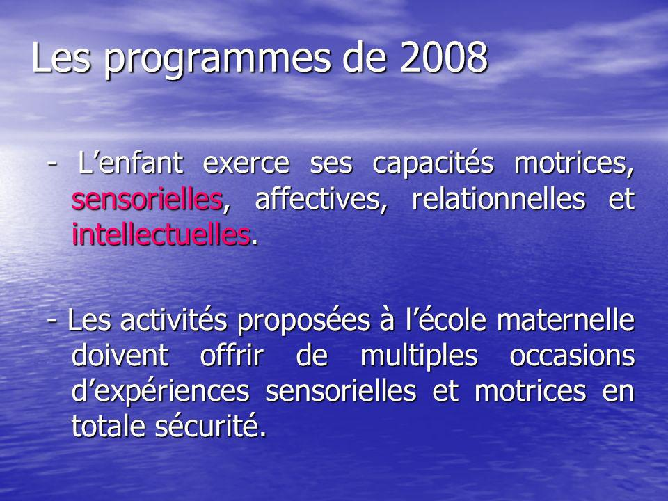 Les programmes de 2008- L'enfant exerce ses capacités motrices, sensorielles, affectives, relationnelles et intellectuelles.