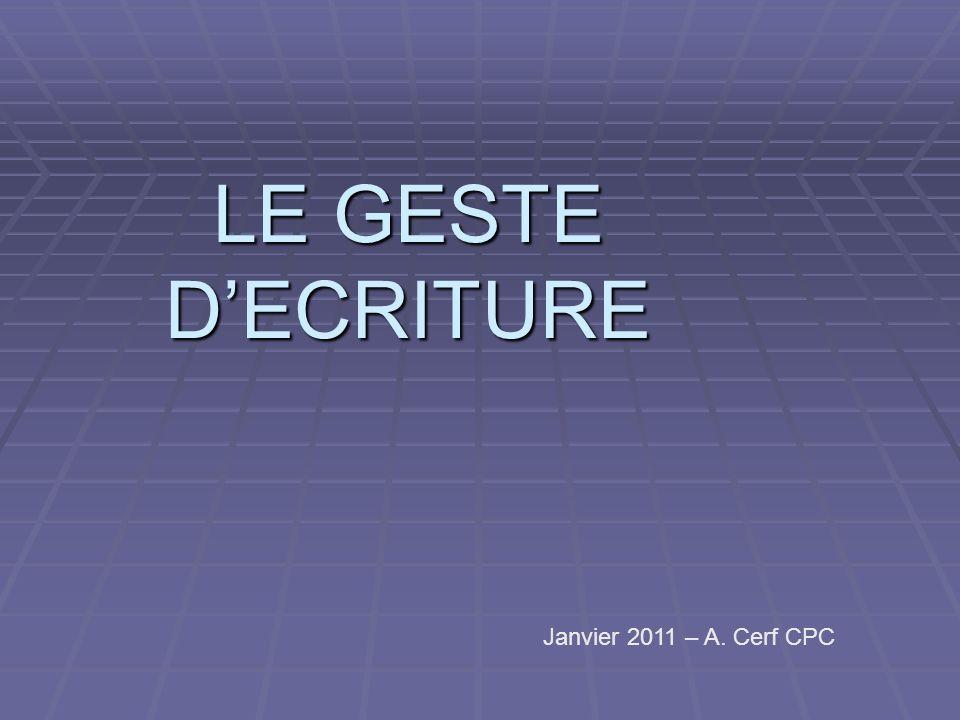 LE GESTE D'ECRITURE Janvier 2011 – A. Cerf CPC
