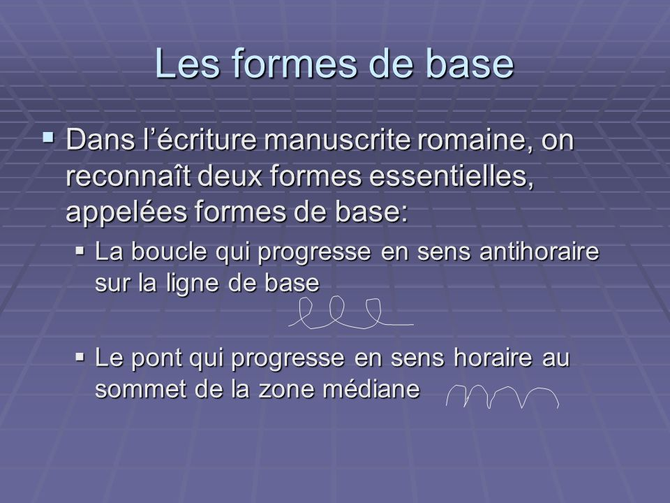 Les formes de base Dans l'écriture manuscrite romaine, on reconnaît deux formes essentielles, appelées formes de base: