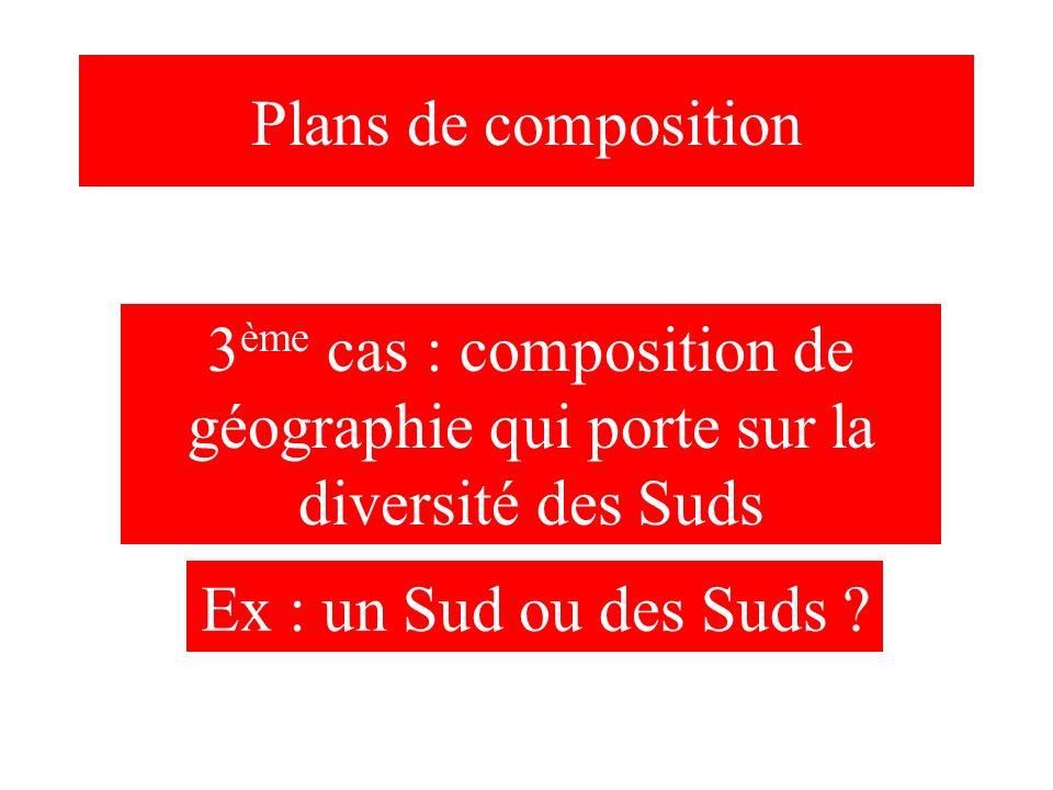 Plans de composition 3ème cas : composition de géographie qui porte sur la diversité des Suds.