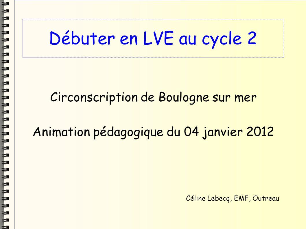 Débuter en LVE au cycle 2 Circonscription de Boulogne sur mer