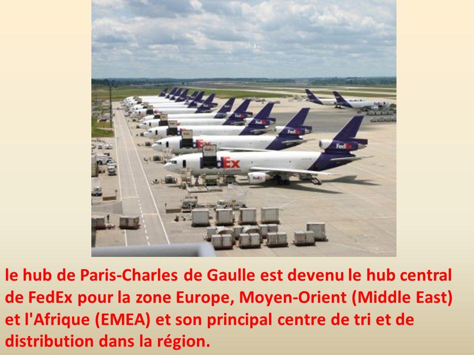 le hub de Paris-Charles de Gaulle est devenu le hub central de FedEx pour la zone Europe, Moyen-Orient (Middle East) et l Afrique (EMEA) et son principal centre de tri et de distribution dans la région.
