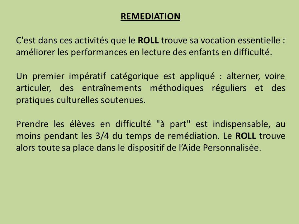 REMEDIATION C est dans ces activités que le ROLL trouve sa vocation essentielle : améliorer les performances en lecture des enfants en difficulté.