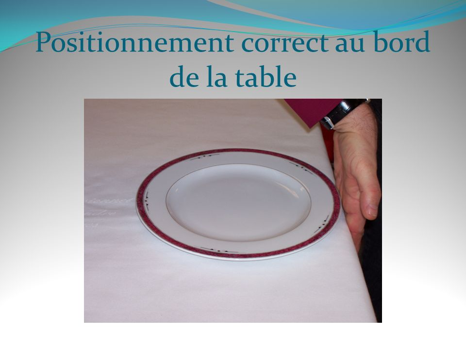 Positionnement correct au bord de la table