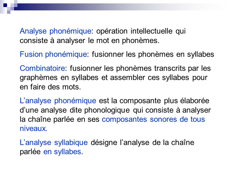 Analyse phonémique: opération intellectuelle qui consiste à analyser le mot en phonèmes.