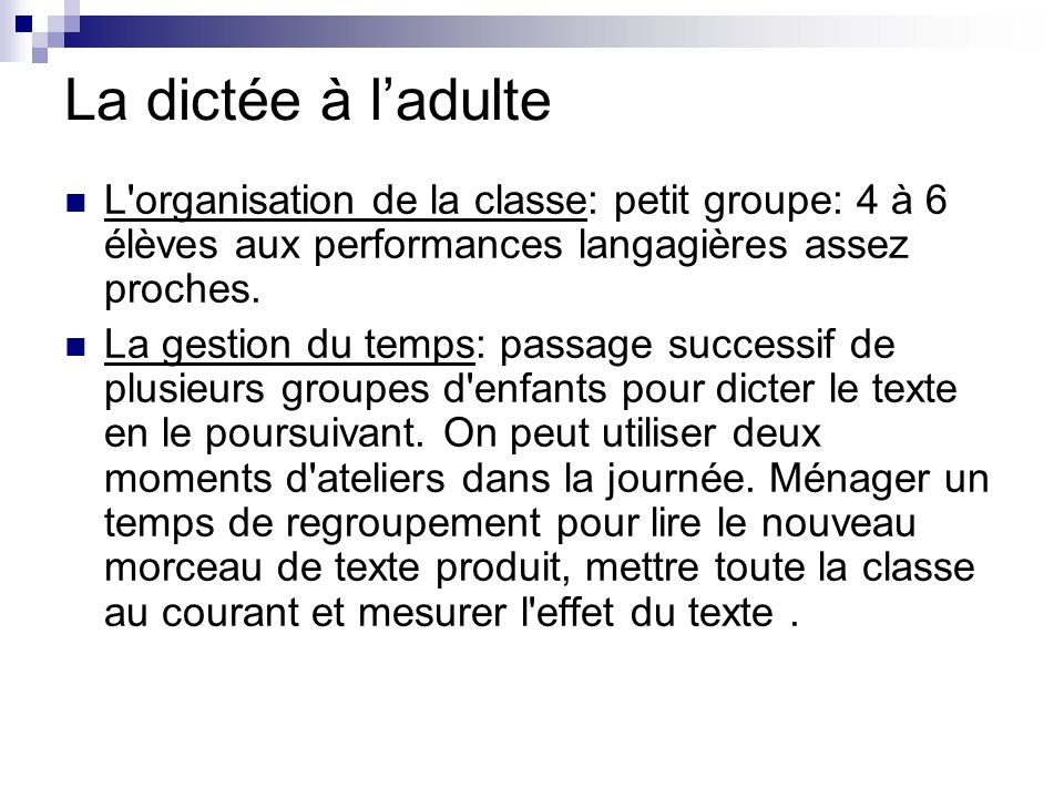 La dictée à l'adulte L organisation de la classe: petit groupe: 4 à 6 élèves aux performances langagières assez proches.