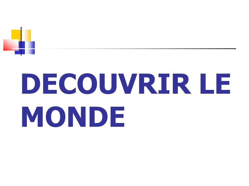 DECOUVRIR LE MONDE